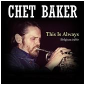 This Is Always: Belgium 1980 by Chet Baker