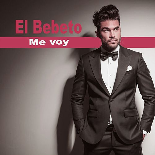 Me Voy by El Bebeto