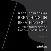 Breathing In, Breathing Out: A Little Anthology of Piano Music 1914 - 2014, Vol. 3 by Nada Kolundžija