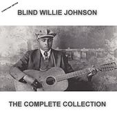 Blind Willie Johnson The Complete Collection (Christmas Edition) by Blind Willie Johnson