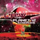 Tha Planet 12 Syndrome by L*A*W