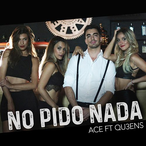 No Pido Nada (feat. QU3ENS) by Ace
