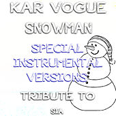 Snowman (Special Instrumental Versions [Tribute To Sia]) by Kar Vogue