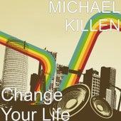 Change Your Life by Michael Killen