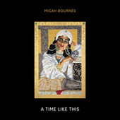 A Time Like This de Micah Bournes