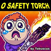 O Safety Torch by Tobuscus