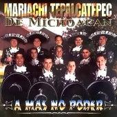 A Mas No Poder by Mariachi Tepalcatepec De Michoacan