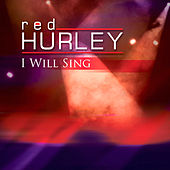 I Will Sing by Red Hurley