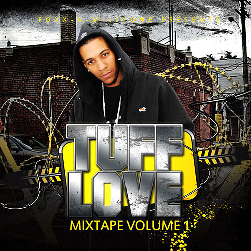 Tuff Love Mixtape Vol.1 by Foxx A Millyone