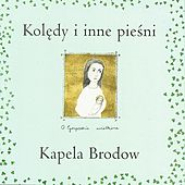 Koledy i Inne Piesni (Christmas Carols and other songs) by Kapela Brodow