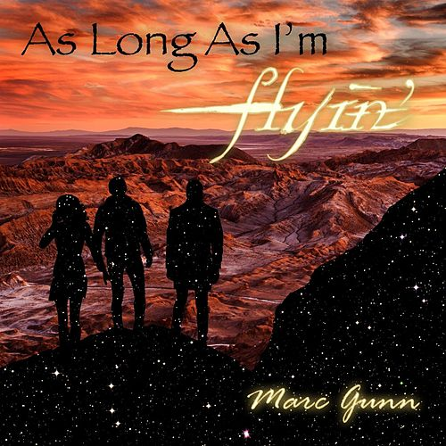 As Long as I'm Flyin' by Marc Gunn