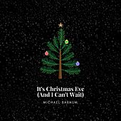 It's Christmas Eve (And I Can't Wait) by Michael Barnum
