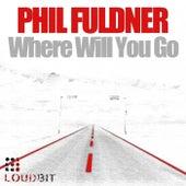 Where Will You Go von Phil Fuldner