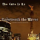 Underneath the Waves by The Cure Is Us