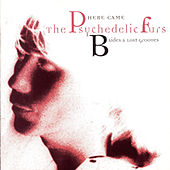 Here Came The Psychedelic Furs: B-Sides & Lost Grooves by The Psychedelic Furs