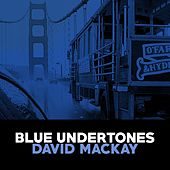 Blue Undertones by David Mackay