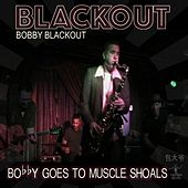 Bobby Goes to Muscle Shoals by Bobby Blackout