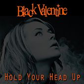 Hold Your Head Up by Black Valentine