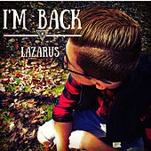 I'm Back by Lazarus
