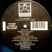 House Music (DJ Sneak Remixes) by Eddie Amador