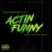 Actin Funny (feat. Semiautocec) de Yid