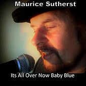 Its All over Now Baby Blue de Maurice Sutherst