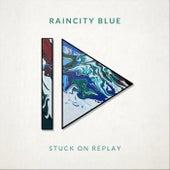 Stuck on Replay von Raincity Blue