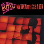 My Vinyl Weighs a Ton by Peanut Butter Wolf