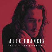 All I've Got (Acoustic) von Alex Francis