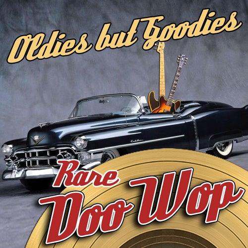 Oldies But Goodies - Rare Doo Wop by Various Artists