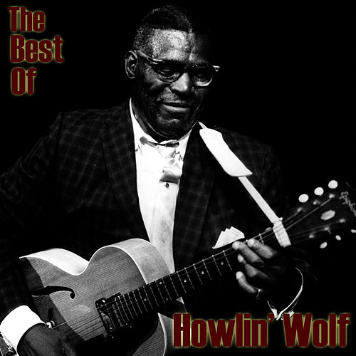 The Best Of Howlin' Wolf by Howlin' Wolf
