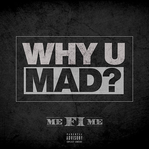 Why U Mad? by Me Fi Me