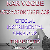 Versace On The Floor (Special Instrumental Versions)[Tribute To Bruno Mars ] by Kar Vogue