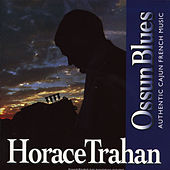 Ossun Blues by Horace Trahan