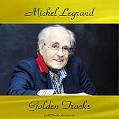 Michel Legrand Golden Tracks (Remastered 2018) de Michel Legrand