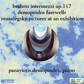 Brahms: 3 Intermezzi, Op. 117 - Demopoulos: Farewells - Mussorgsky: Pictures at an Exhibition by Panayiotis Demopoulos