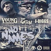 No Names (feat. The Gatlin & J-Diggs) by Young Cheddar