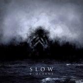 V - Oceans by Slow