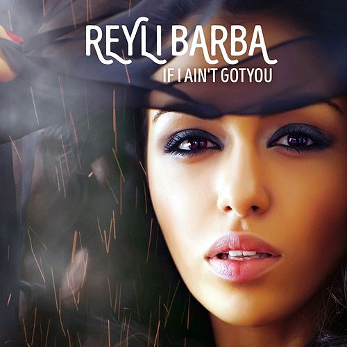 If I Ain't GotYou by Reyli Barba