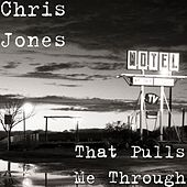 That Pulls Me Through by Chris Jones