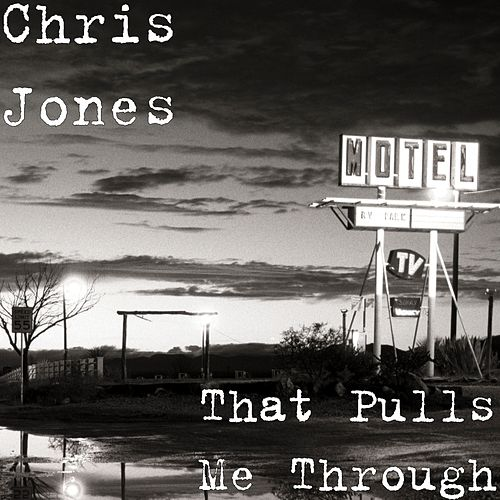 That Pulls Me Through by Chris Jones