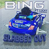 Slabbed Out (feat. LUCKY LUCIANO) by Bing