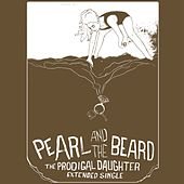 Prodigal Daughter EP by Pearl and The Beard