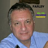 Will You Still Love Me Tomorrow by Farley