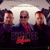 Eso No Es Amor (feat. Voz A Voz) by Luis Vargas