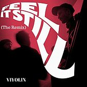 Feel It Still (The Remix) by Viyolin