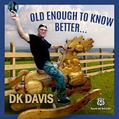 Old Enough to Know Better by D.K. Davis