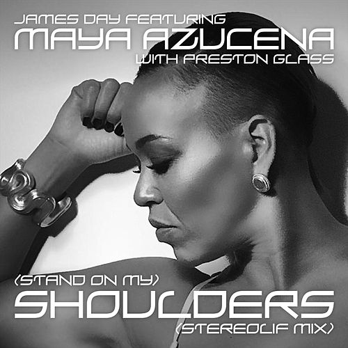 (Stand on My) Shoulders [Stereolif Mix] [feat. Maya Azucena & Preston Glass] by James Day