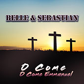O Come, O Come Emmanuel by Belle and Sebastian