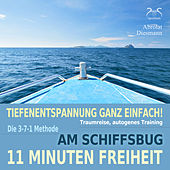 11 Minuten Freiheit - Tiefenentspannung ganz einfach! Am Schiffsbug - Traumreise, Autogenes Training von Torsten Abrolat